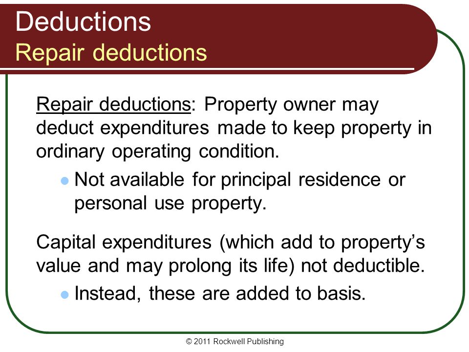 Deductions Repair deductions Repair deductions: Property owner may deduct expenditures made to keep property in ordinary operating condition. Not avai