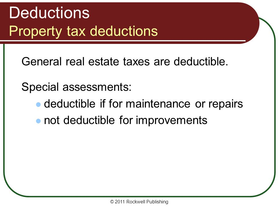 Deductions Property tax deductions General real estate taxes are deductible.