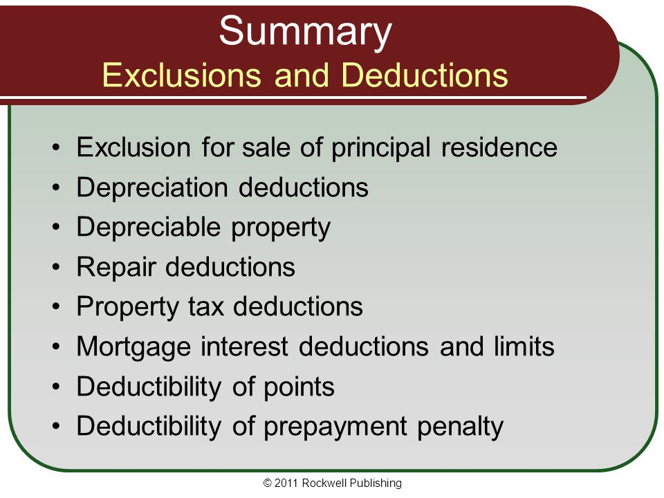 Summary Exclusions and Deductions Exclusion for sale of principal residence Depreciation deductions Depreciable property Repair deductions Property ta