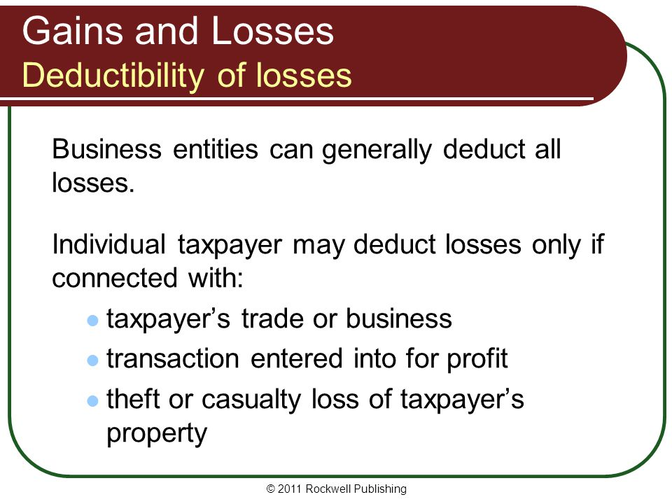 Gains and Losses Deductibility of losses Business entities can generally deduct all losses.