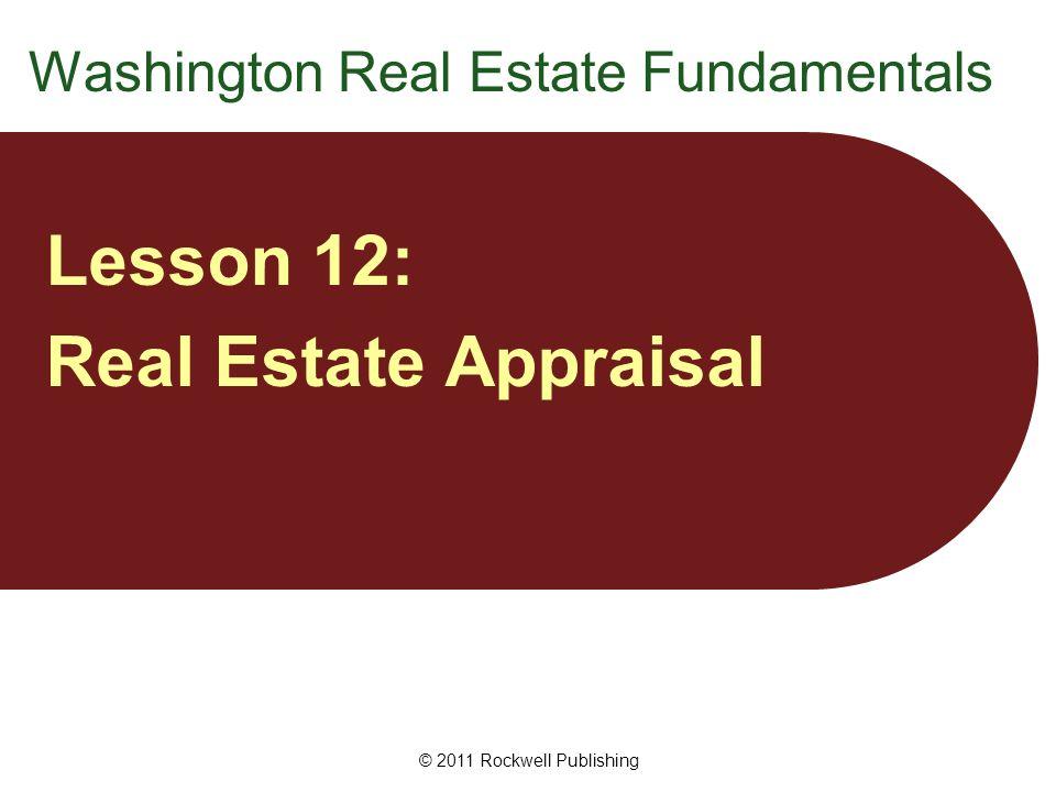 Washington Real Estate Fundamentals Lesson 12: Real Estate Appraisal © 2011 Rockwell Publishing