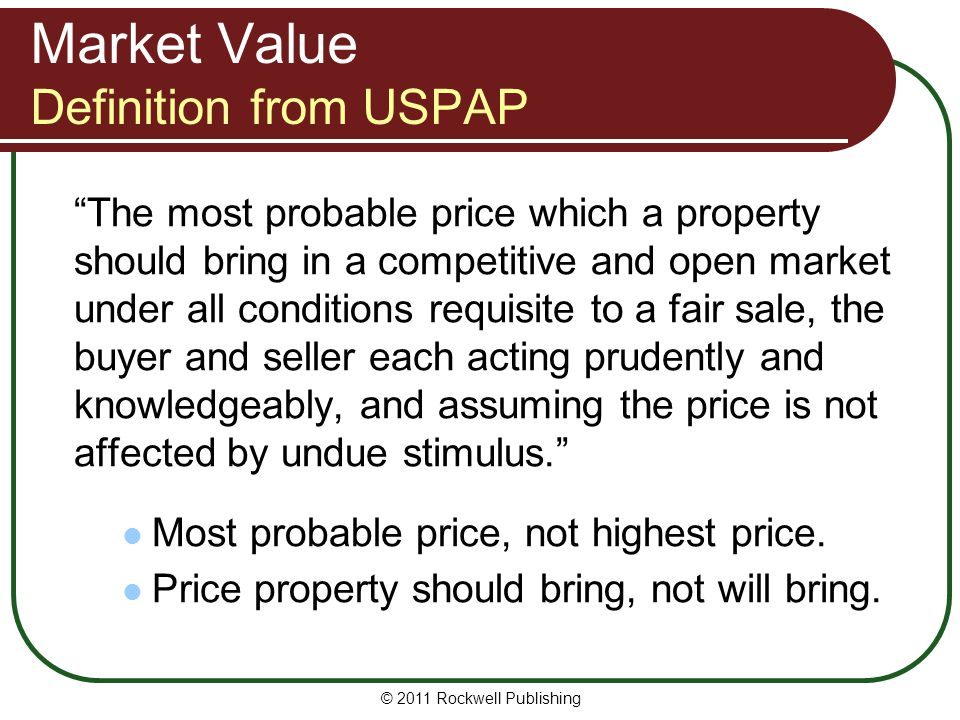 Market Value Definition from USPAP The most probable price which a property should bring in a competitive and open market under all conditions requisi
