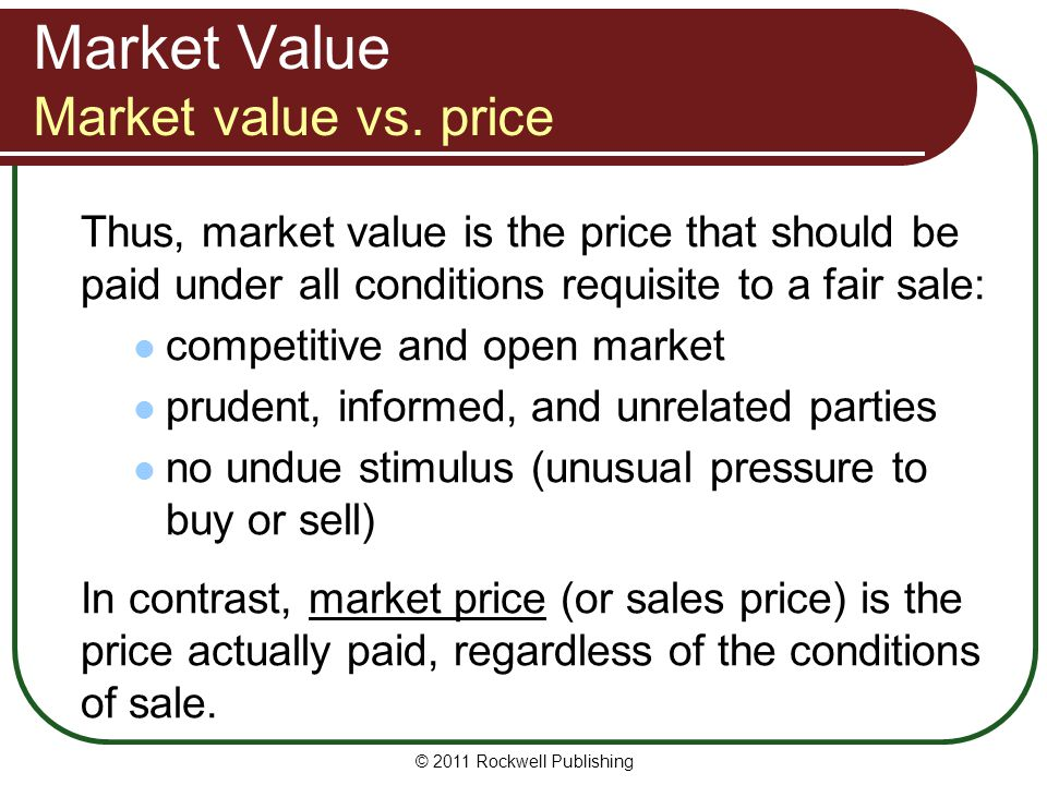 Market Value Market value vs. price Thus, market value is the price that should be paid under all conditions requisite to a fair sale: competitive and