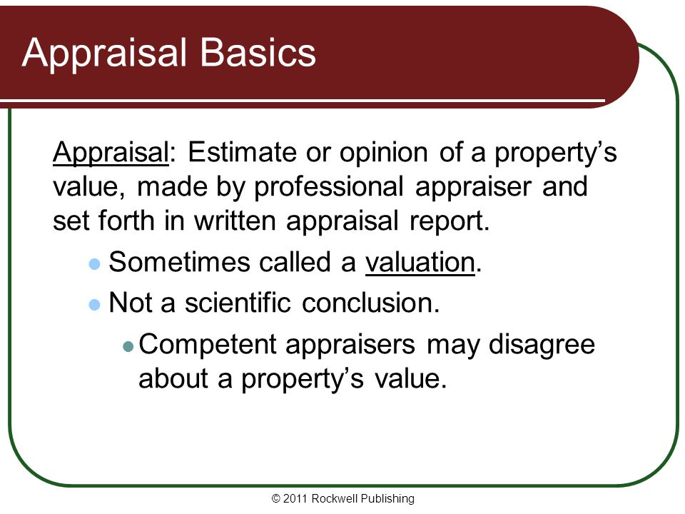 Appraisal Basics How appraisals are used Seller sometimes obtains appraisal before listing property, to help set price.