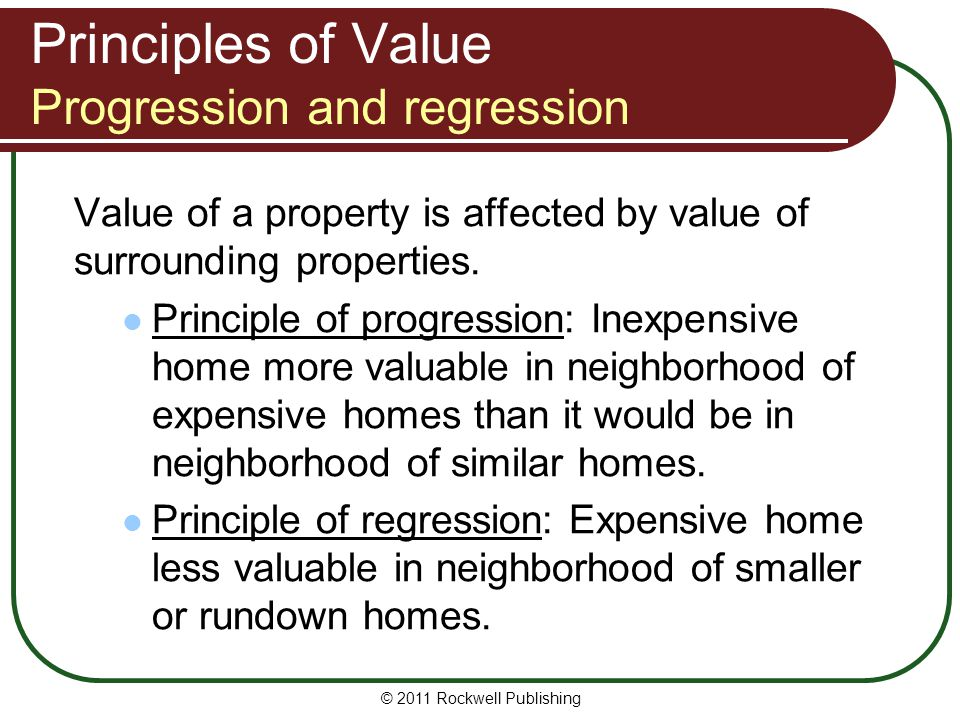 Principles of Value Progression and regression Value of a property is affected by value of surrounding properties. Principle of progression: Inexpensi