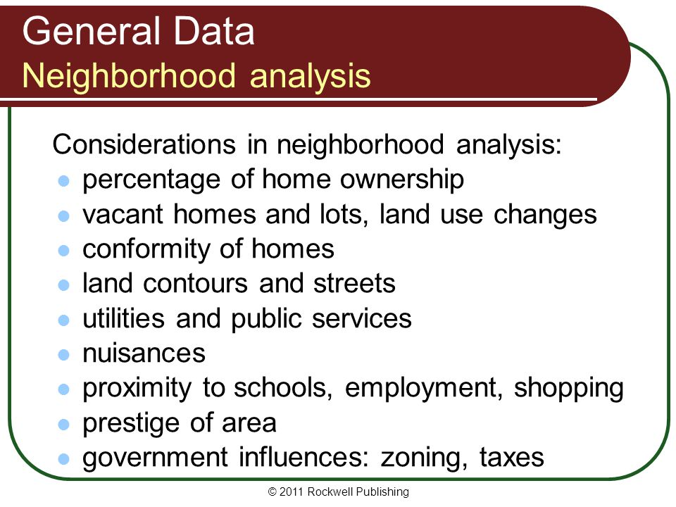 General Data Neighborhood analysis Considerations in neighborhood analysis: percentage of home ownership vacant homes and lots, land use changes confo