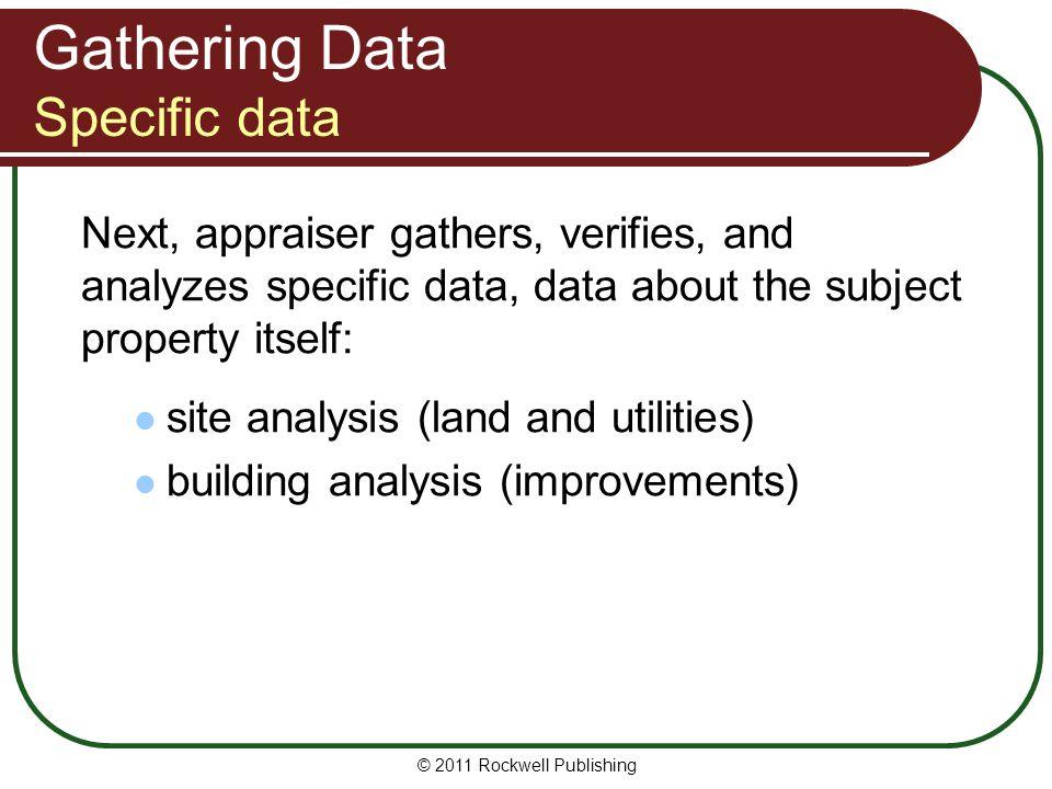 Gathering Data Specific data Next, appraiser gathers, verifies, and analyzes specific data, data about the subject property itself: site analysis (lan