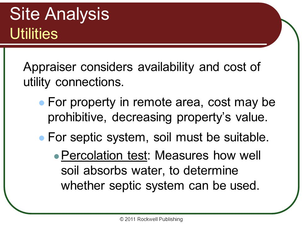 Site Analysis Utilities Appraiser considers availability and cost of utility connections. For property in remote area, cost may be prohibitive, decrea