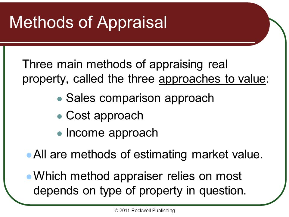 Methods of Appraisal Three main methods of appraising real property, called the three approaches to value: Sales comparison approach Cost approach Inc