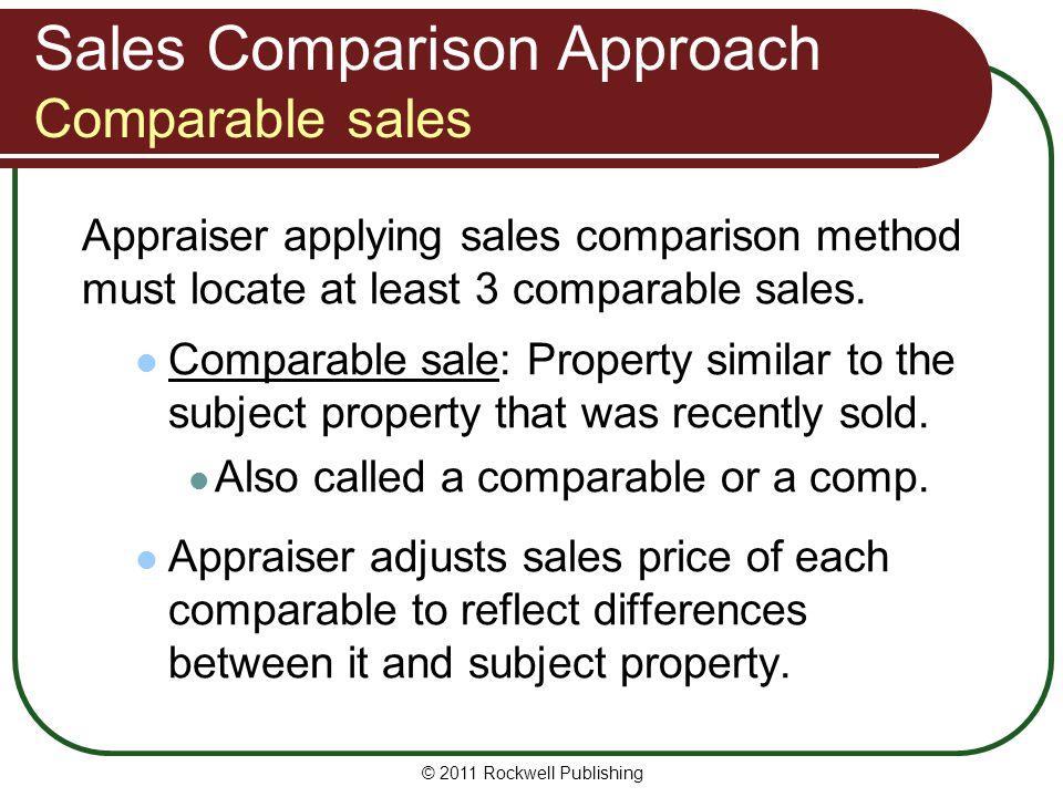 Sales Comparison Approach Comparable sales Appraiser applying sales comparison method must locate at least 3 comparable sales. Comparable sale: Proper