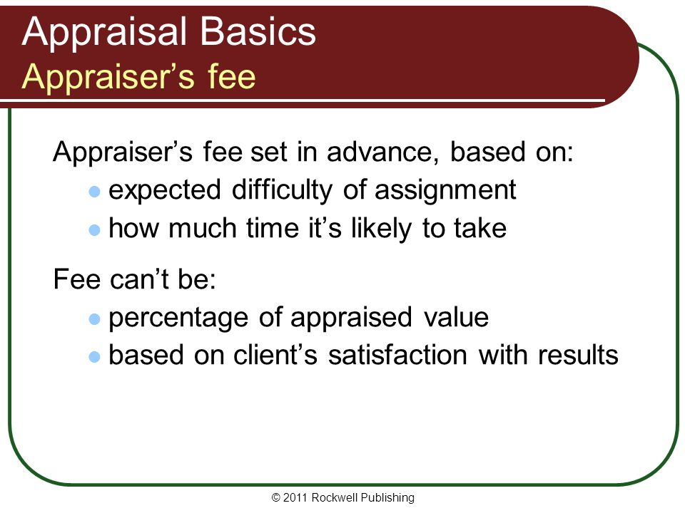 The Appraisal Process Step 5: Apply valuation methods Appraiser chooses appropriate valuation method(s), given type of property being appraised.
