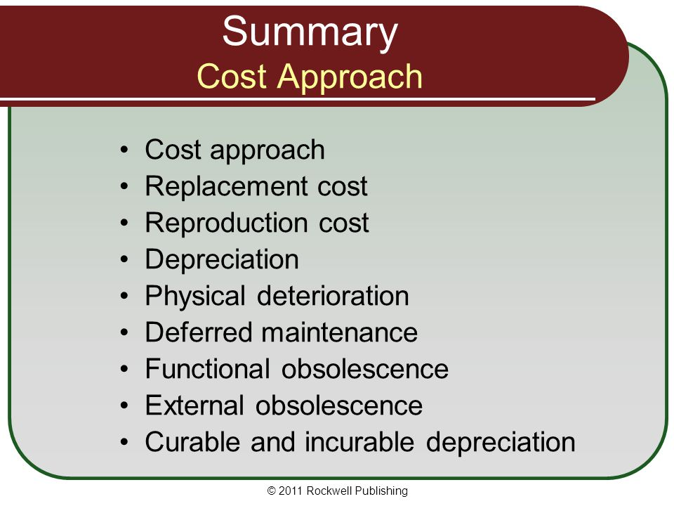 Summary Cost Approach Cost approach Replacement cost Reproduction cost Depreciation Physical deterioration Deferred maintenance Functional obsolescenc