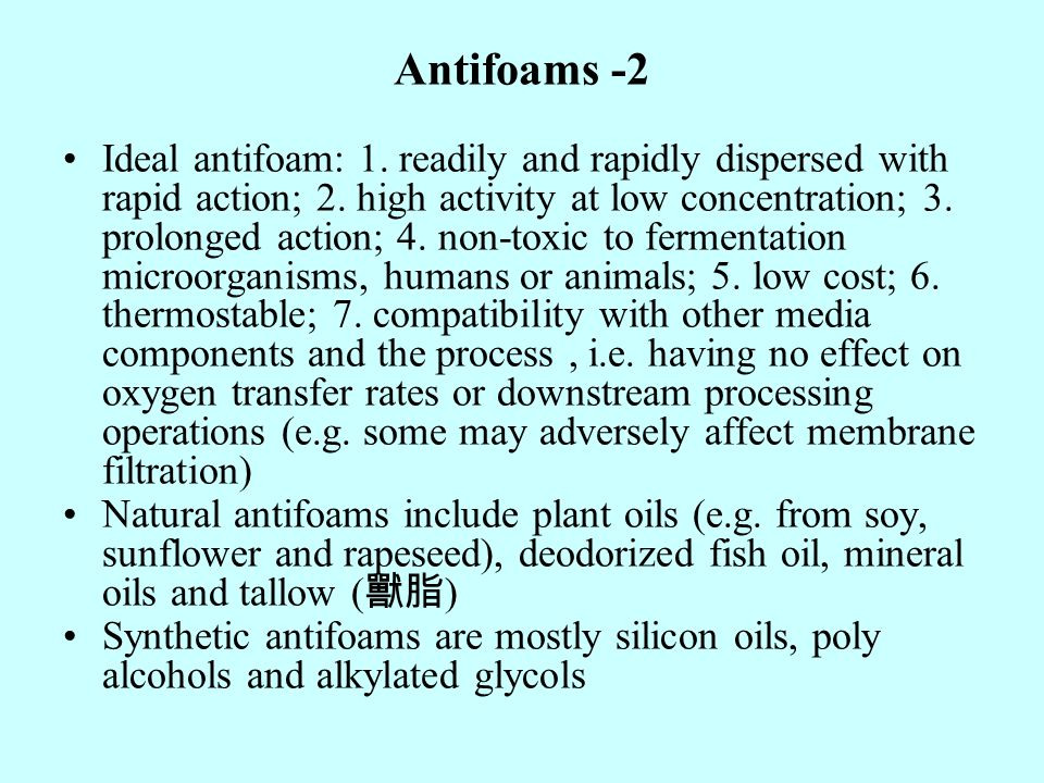 Antifoams -2 Ideal antifoam: 1.readily and rapidly dispersed with rapid action; 2.