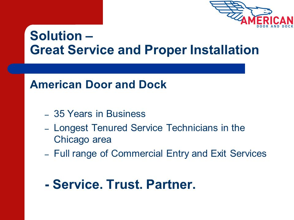 Solution – Great Service and Proper Installation American Door and Dock – 35 Years in Business – Longest Tenured Service Technicians in the Chicago ar