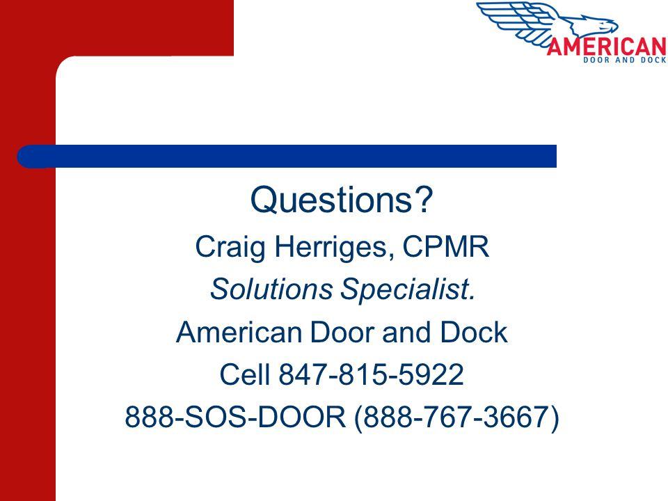 Questions? Craig Herriges, CPMR Solutions Specialist. American Door and Dock Cell 847-815-5922 888-SOS-DOOR (888-767-3667)