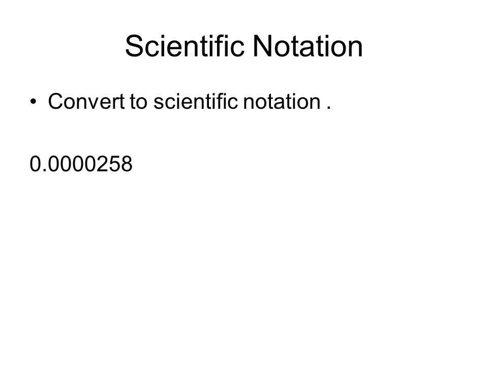 Scientific Notation Convert to scientific notation. 0.0000258