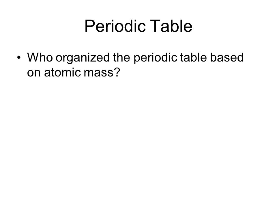 Periodic Table Who organized the periodic table based on atomic mass?