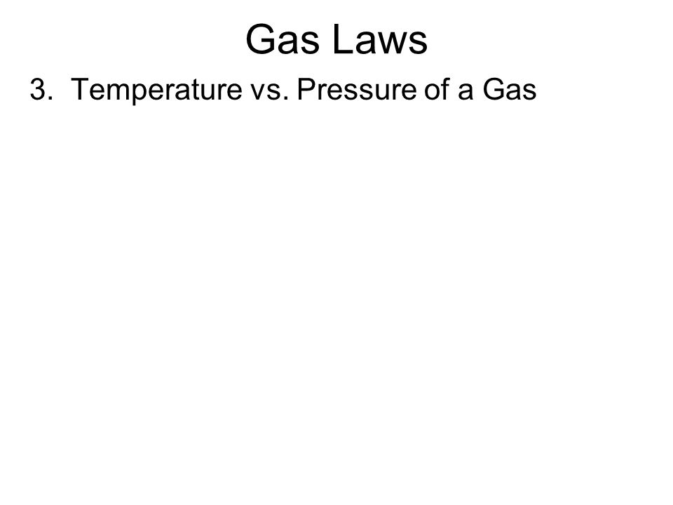 Gay-Lussacs Law If volume is held constant, what is the relationship between temperature and pressure.