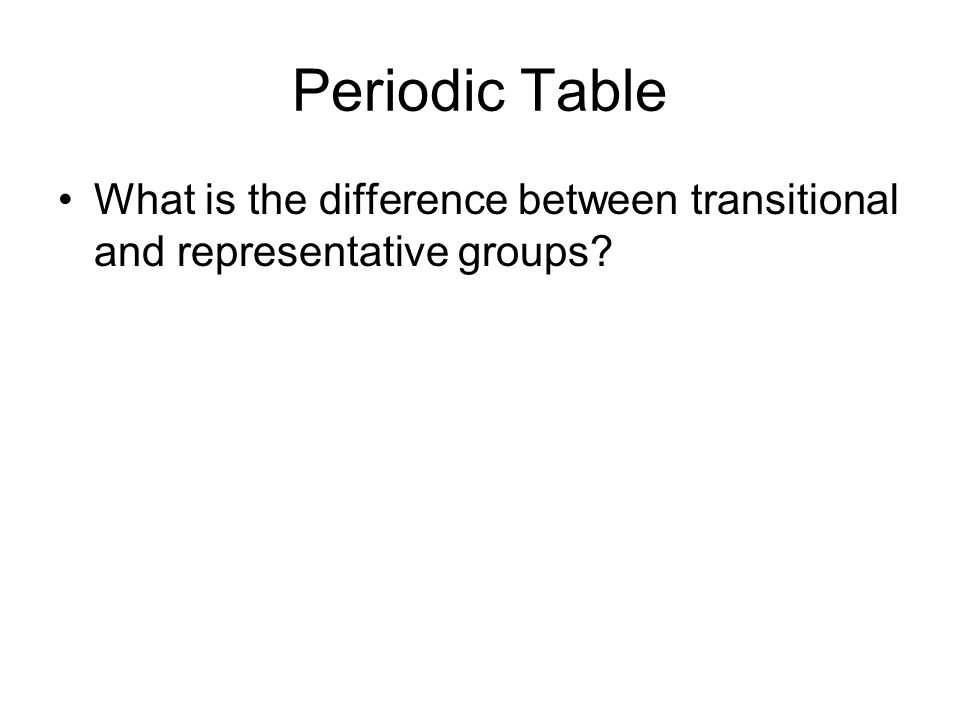 Periodic Table What is the difference between transitional and representative groups?