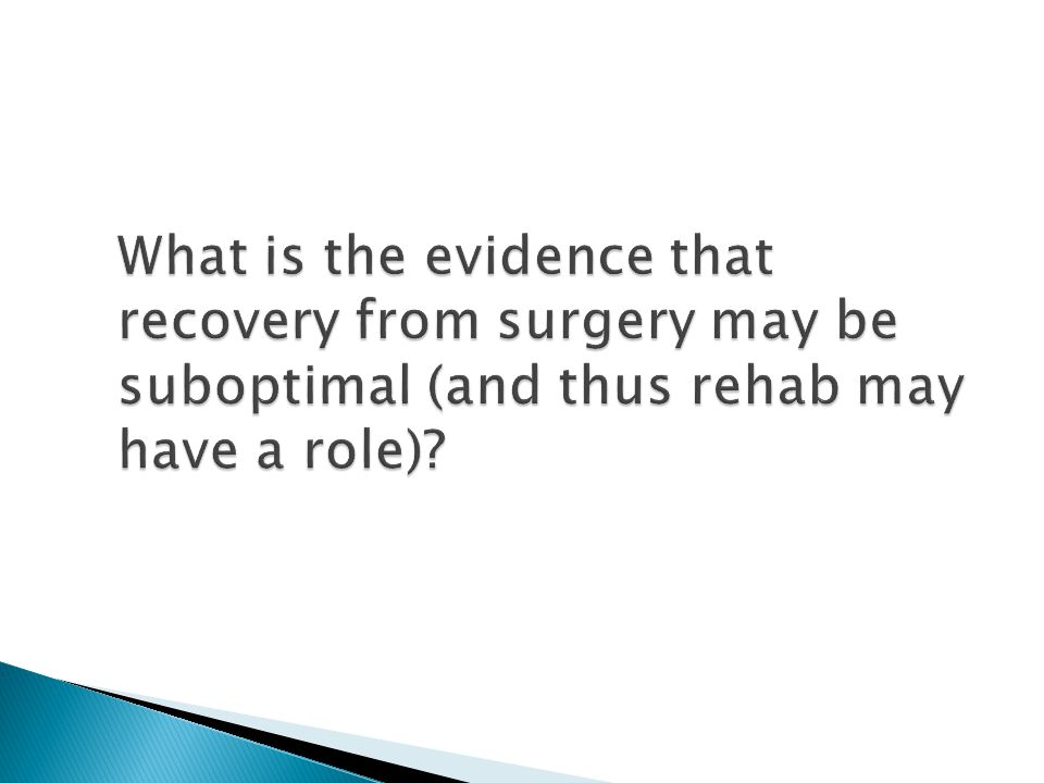 What is the evidence that recovery from surgery may be suboptimal (and thus rehab may have a role)?