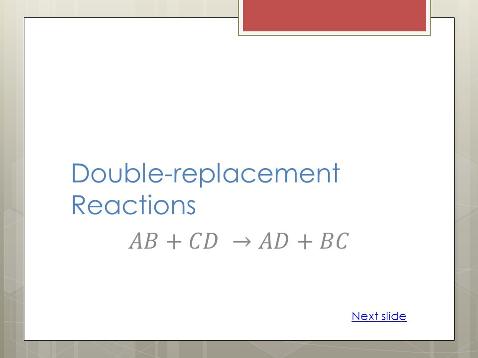 Double-replacement Reactions Next slide