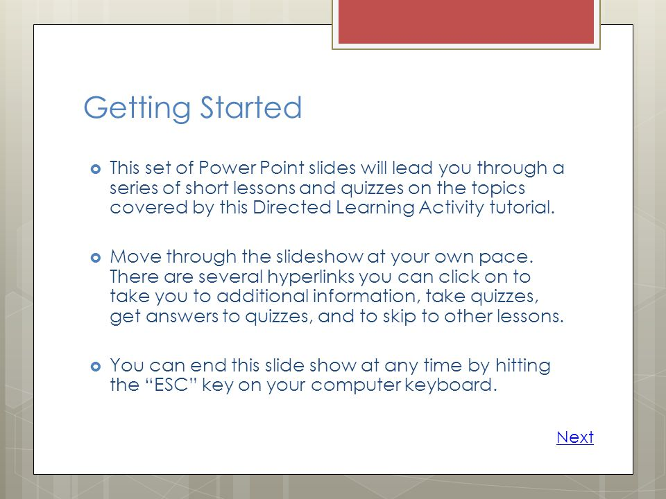 Getting Started This set of Power Point slides will lead you through a series of short lessons and quizzes on the topics covered by this Directed Learning Activity tutorial.