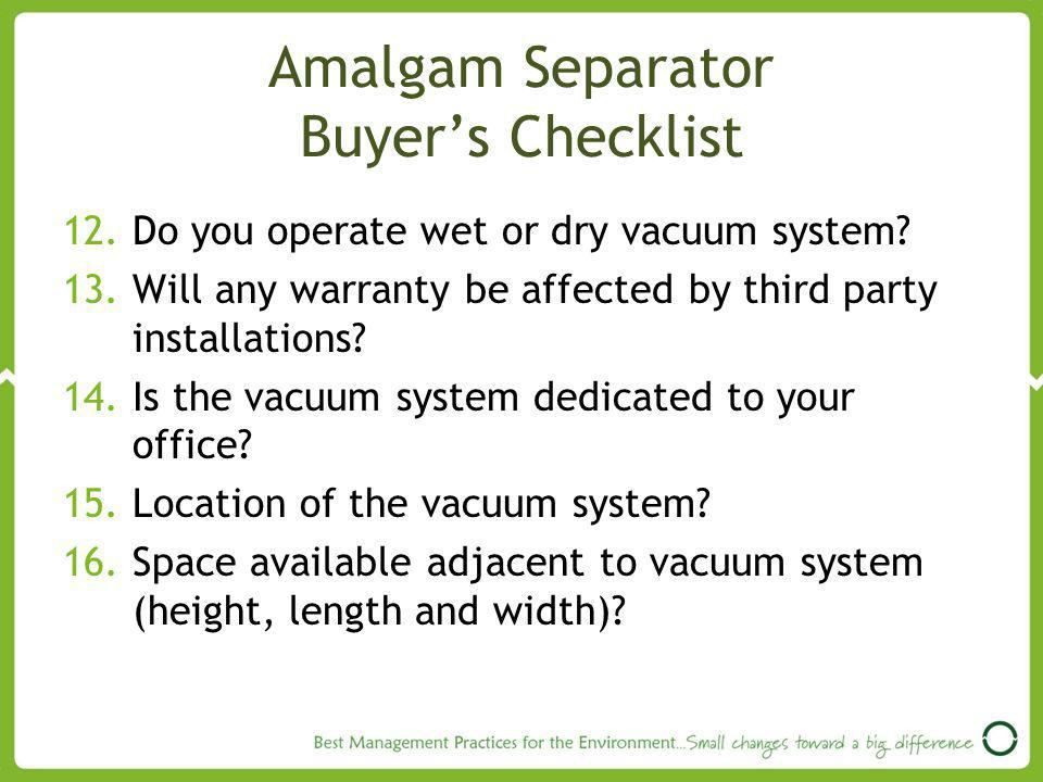 Amalgam Separator Buyers Checklist 12.Do you operate wet or dry vacuum system.