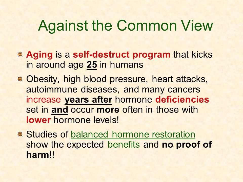 Against the Common View Aging is a self-destruct program that kicks in around age 25 in humans Obesity, high blood pressure, heart attacks, autoimmune
