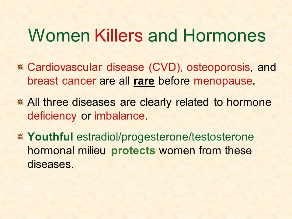 Women Killers and Hormones Cardiovascular disease (CVD), osteoporosis, and breast cancer are all rare before menopause. All three diseases are clearly