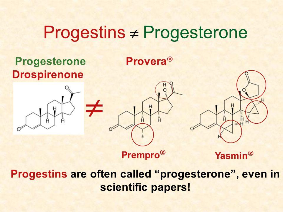 Progestins Progesterone Progesterone Provera Drospirenone Progestins are often called progesterone, even in scientific papers! Yasmin Prempro