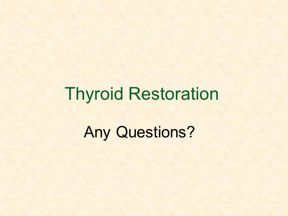 Thyroid Restoration Any Questions?