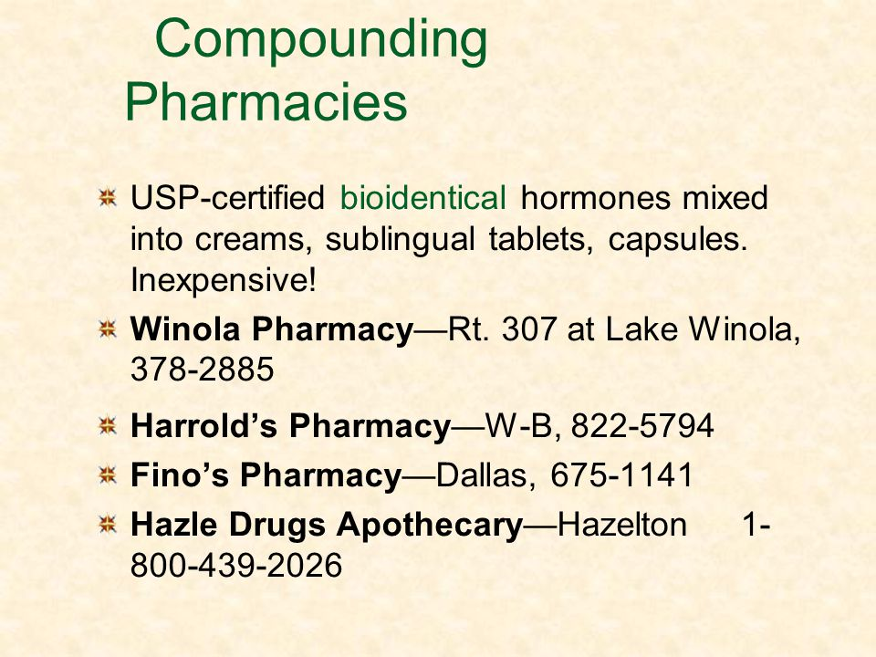 Compounding Pharmacies USP-certified bioidentical hormones mixed into creams, sublingual tablets, capsules. Inexpensive! Winola PharmacyRt. 307 at Lak