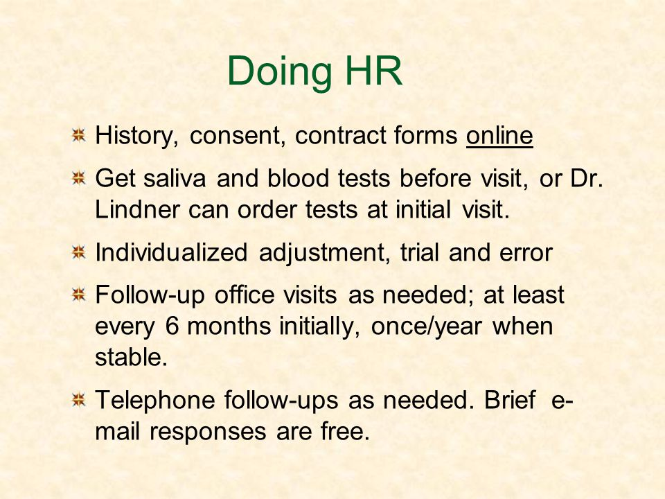 Doing HR History, consent, contract forms online Get saliva and blood tests before visit, or Dr. Lindner can order tests at initial visit. Individuali