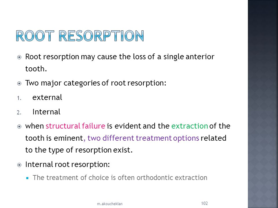 Root resorption may cause the loss of a single anterior tooth. Two major categories of root resorption: 1. external 2. Internal when structural failur