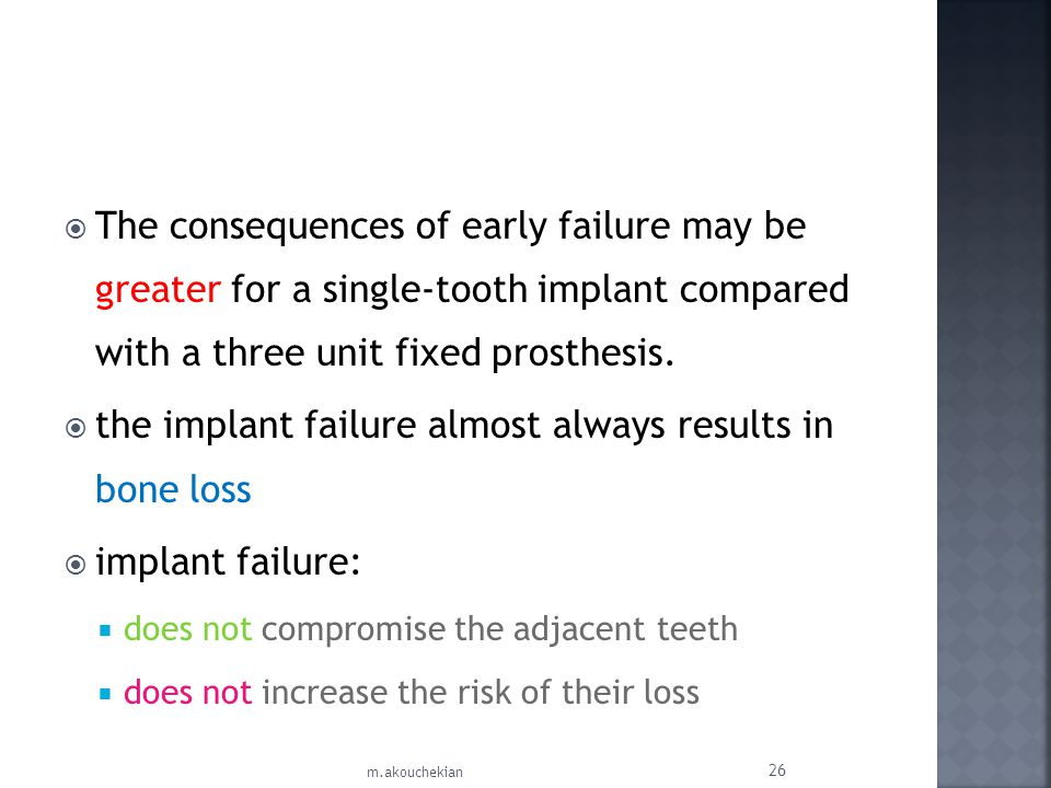 The consequences of early failure may be greater for a single-tooth implant compared with a three unit fixed prosthesis. the implant failure almost al