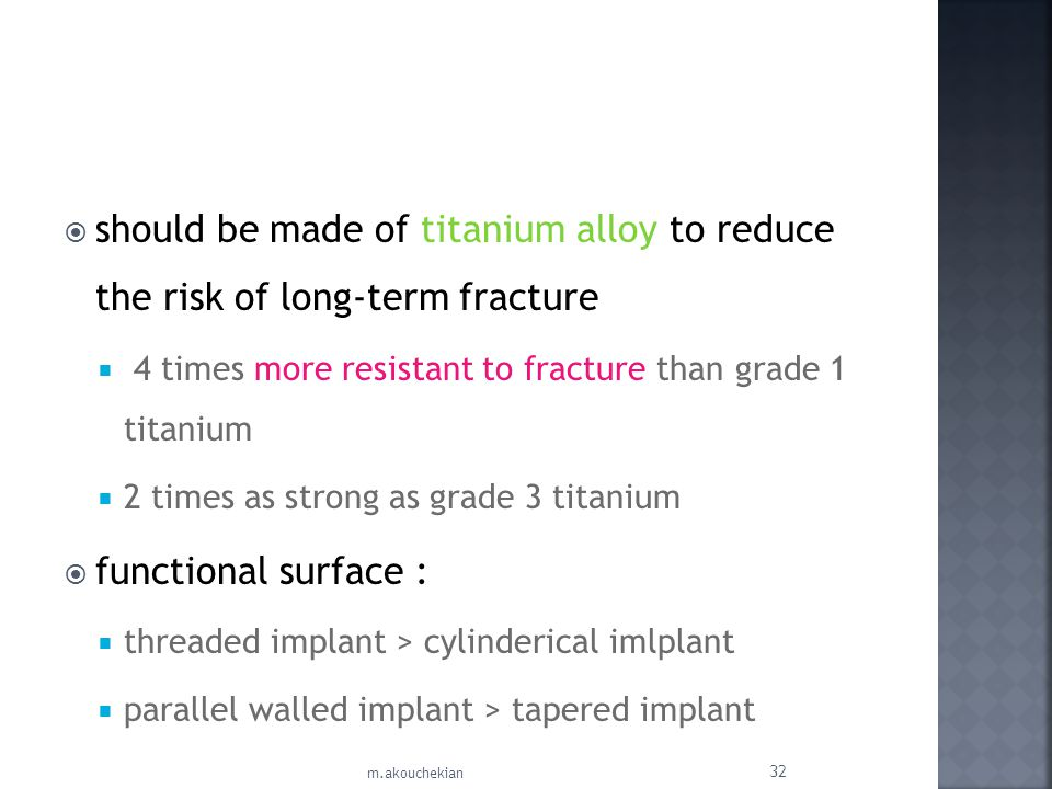 should be made of titanium alloy to reduce the risk of long-term fracture 4 times more resistant to fracture than grade 1 titanium 2 times as strong a