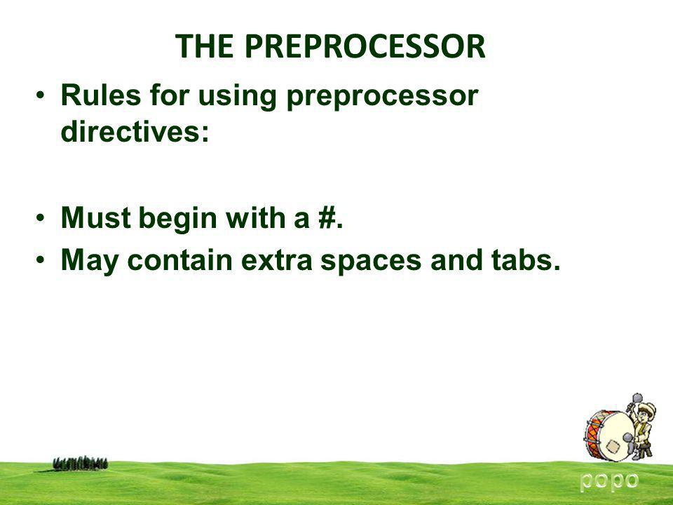 THE PREPROCESSOR Rules for using preprocessor directives: Must begin with a #.
