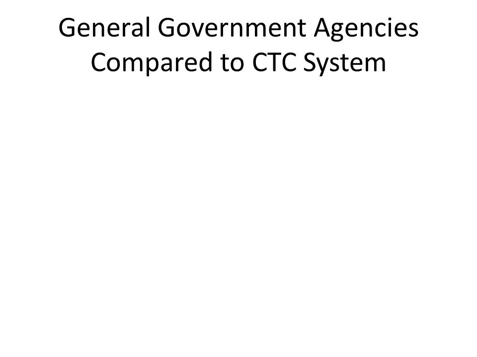 General Government Agencies Compared to CTC System