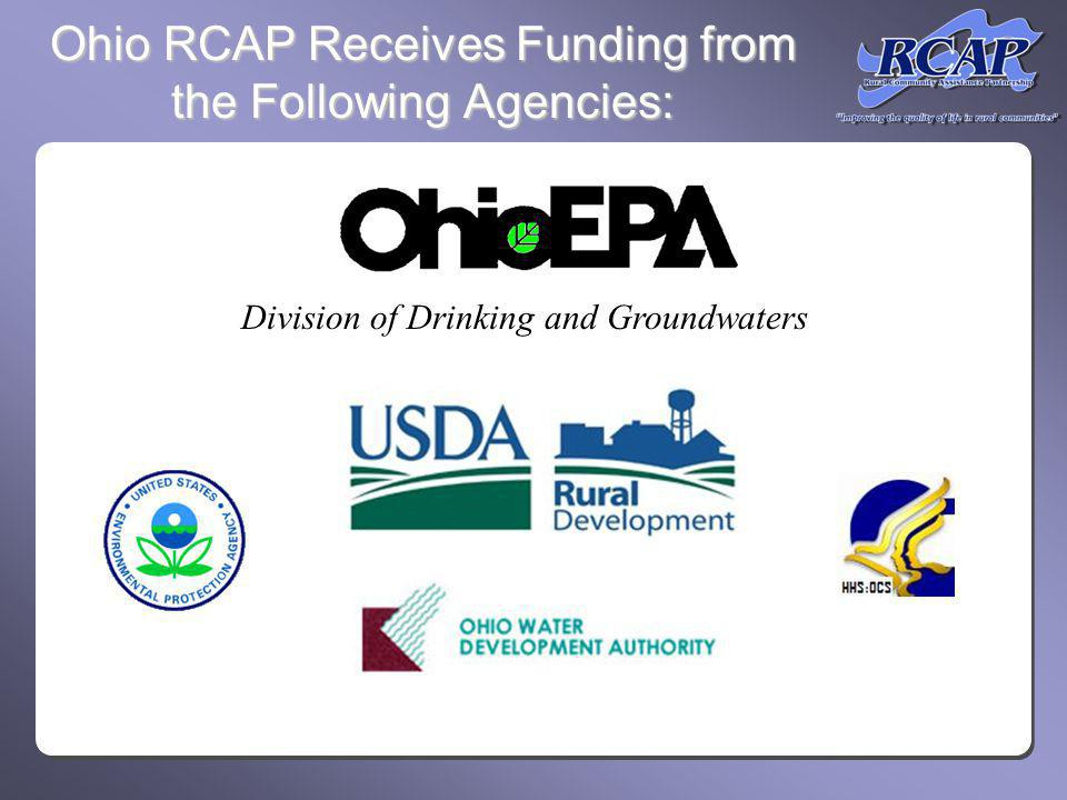 RCAP Offers More than Traditional Water and Wastewater Services FEE BASED: Loan and Grant Writing Services for > 10,000 population NEPA Environmental Reports CDBG Administration Source Water Protection Planning Asset Management Planning Utility Rate & Structure Analysis for water > 10,000 population and sewer > 3,300 population Comprehensive Community Development