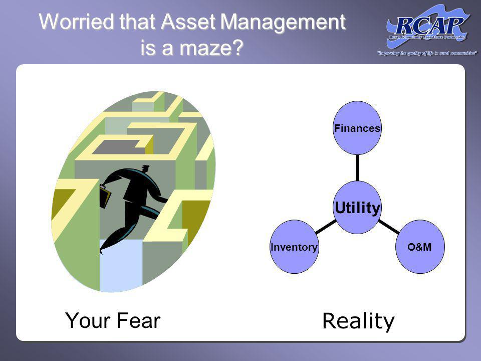 Worried that Asset Management is a maze Utility FinancesO&MInventory Your Fear Reality