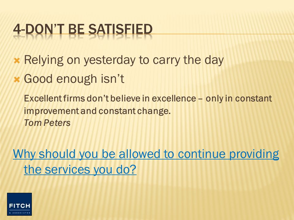 Relying on yesterday to carry the day Good enough isnt Excellent firms dont believe in excellence – only in constant improvement and constant change.
