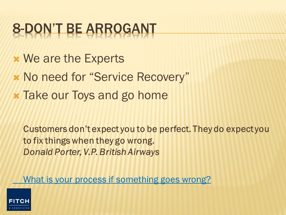 We are the Experts No need for Service Recovery Take our Toys and go home Customers dont expect you to be perfect.