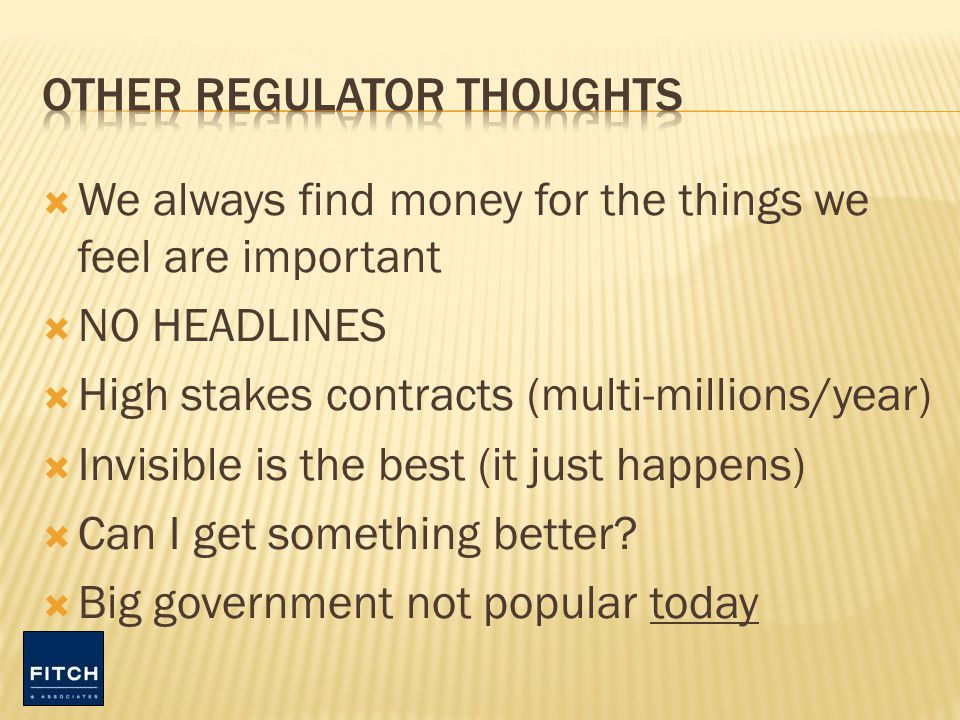 We always find money for the things we feel are important NO HEADLINES High stakes contracts (multi-millions/year) Invisible is the best (it just happens) Can I get something better.