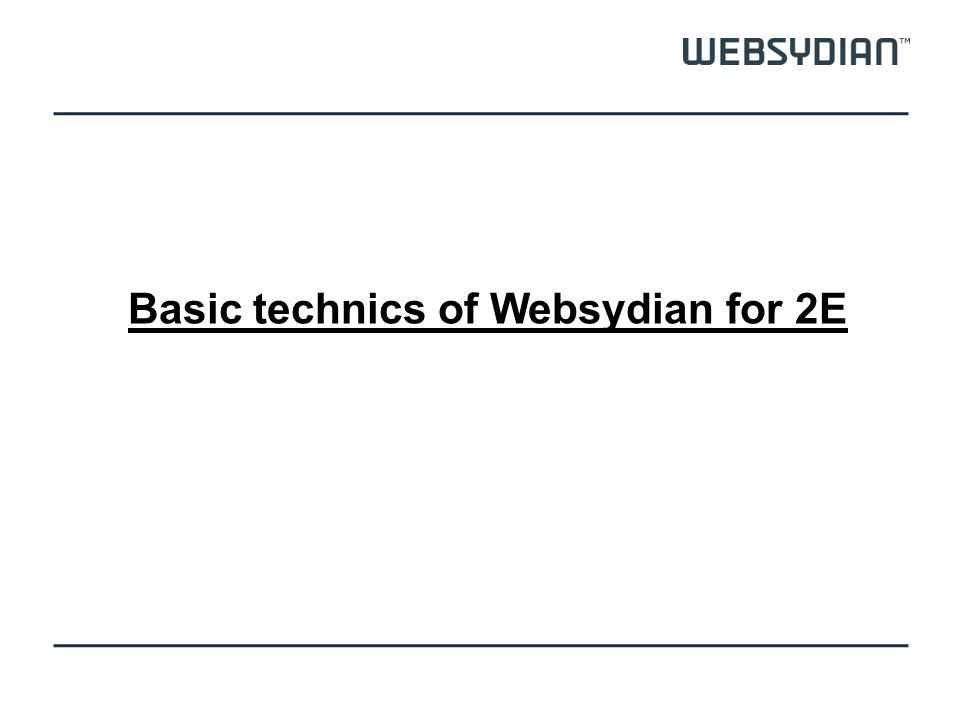 Basic technics of Websydian for 2E