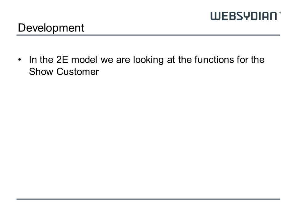 Development In the 2E model we are looking at the functions for the Show Customer