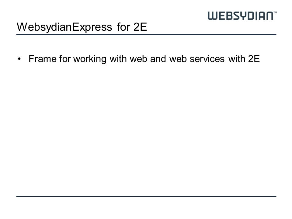 WebsydianExpress for 2E 2ESecurity User managment Session control Administration Transport layer MenuLogin Design Authorization system