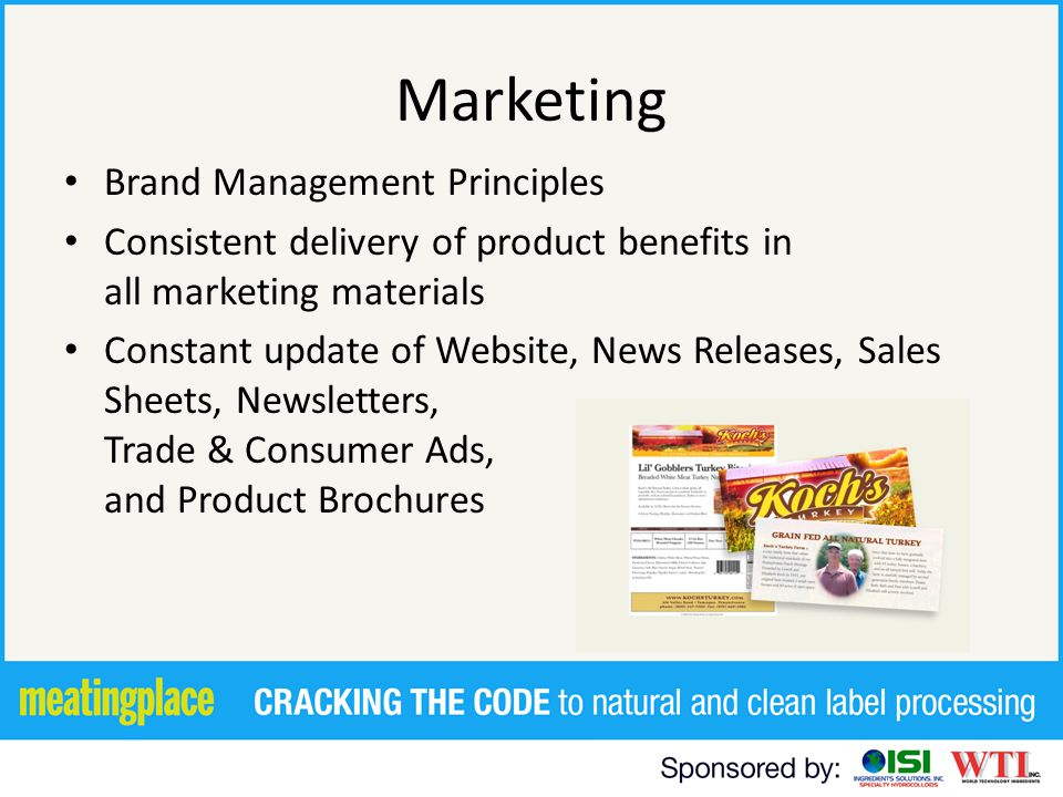 Marketing Brand Management Principles Consistent delivery of product benefits in all marketing materials Constant update of Website, News Releases, Sa