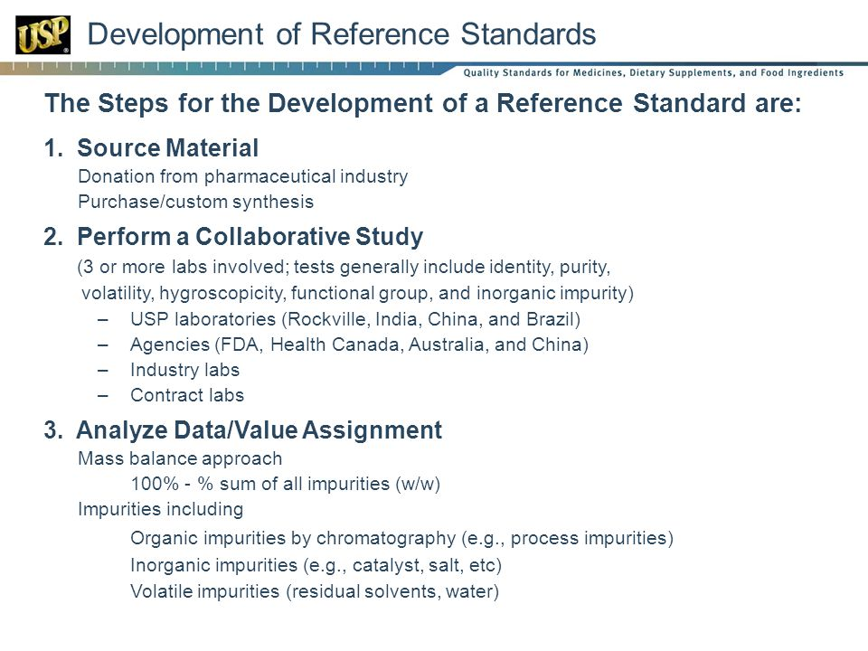 Development of Reference Standards The Steps for the Development of a Reference Standard are: 1. Source Material Donation from pharmaceutical industry