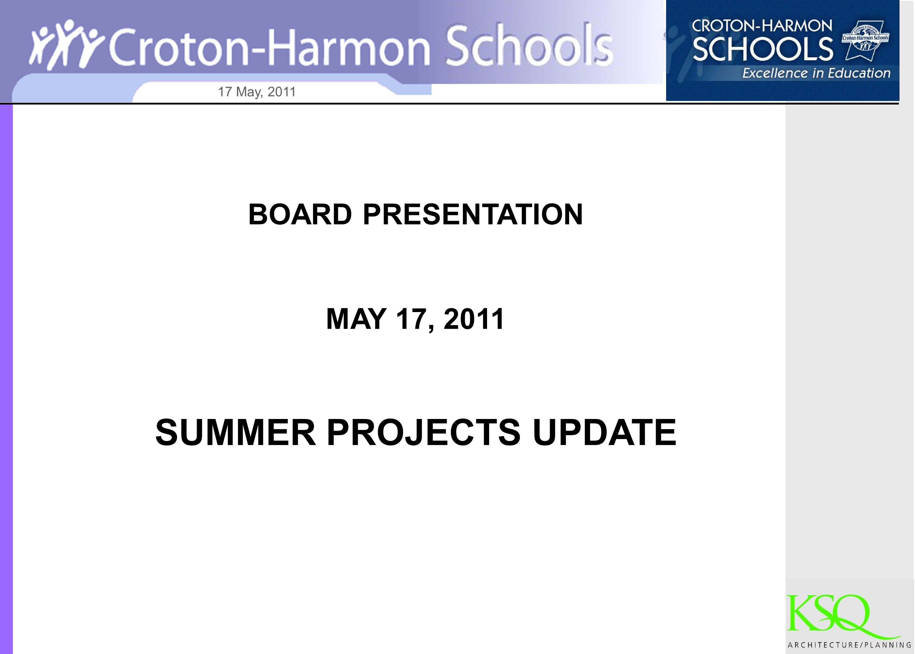 17 May, 2011 BOARD PRESENTATION MAY 17, 2011 SUMMER PROJECTS UPDATE