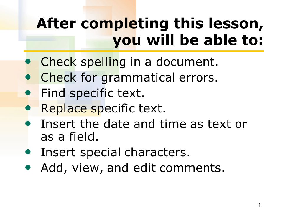 1 After completing this lesson, you will be able to: Check spelling in a document.
